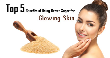 Top 5 Benefits of Using Brown Sugar for Glowing Skin
