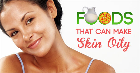 Foods That Can Make Skin Oily