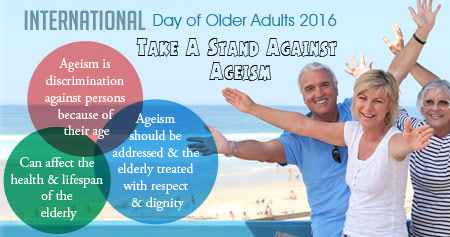 Take a Stand Against Ageism - Celebrate the Elderly on the International Older Person's Day 2016