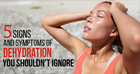 Five Symptoms and Signs of Dehydration you Should Not Ignore