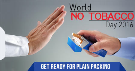 World No Tobacco Day 2016 - �Get Ready for Plain Packaging�