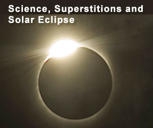 Science, Superstitions and Solar Eclipse