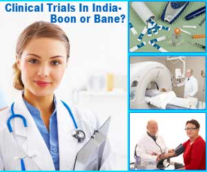 Clinical Trials in India - Boon or Bane?