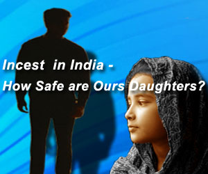 Incest in India-How Safe are Our Daughters?
