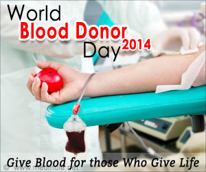 World Blood Donor Day 2014: Give Blood for Those Who Give Life