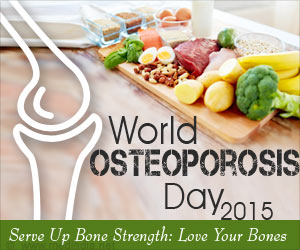 "World Osteoporosis Day 2015: ""Serve Up Bone Strength: Love Your Bones"""