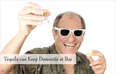 Tequila Prevents Dementia